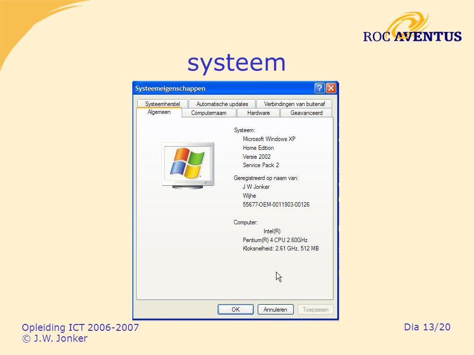 Opleiding ICT 2006-2007 © J.W. Jonker Dia 13/20 systeem
