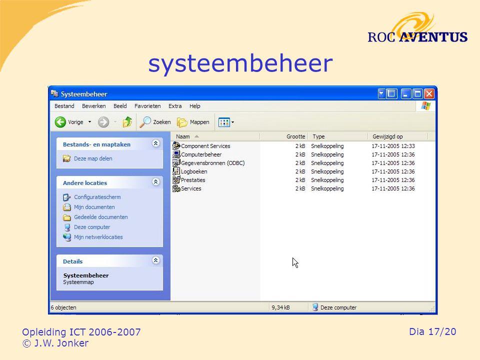 Opleiding ICT 2006-2007 © J.W. Jonker Dia 17/20 systeembeheer