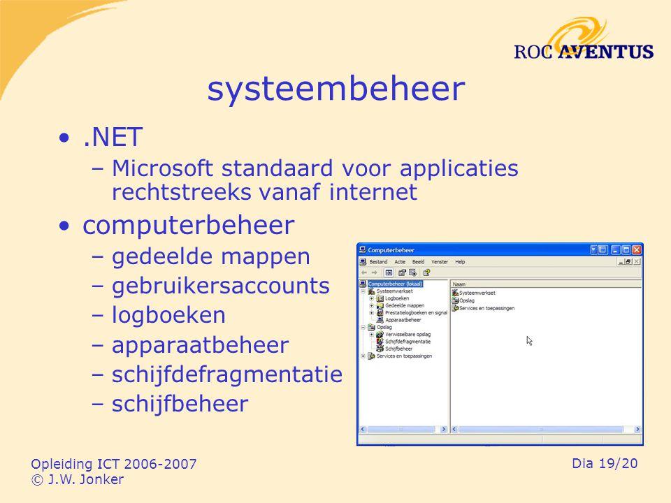 Opleiding ICT 2006-2007 © J.W. Jonker Dia 19/20 systeembeheer.NET –Microsoft standaard voor applicaties rechtstreeks vanaf internet computerbeheer –ge