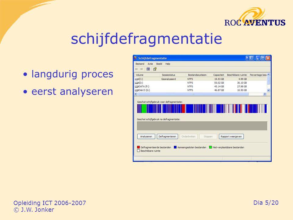 Opleiding ICT 2006-2007 © J.W. Jonker Dia 5/20 schijfdefragmentatie langdurig proces eerst analyseren