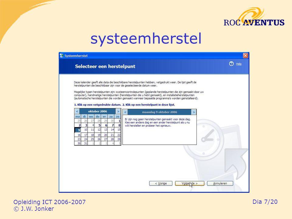 Opleiding ICT 2006-2007 © J.W. Jonker Dia 7/20 systeemherstel