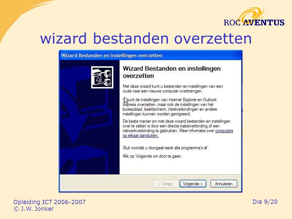 Opleiding ICT 2006-2007 © J.W. Jonker Dia 9/20 wizard bestanden overzetten