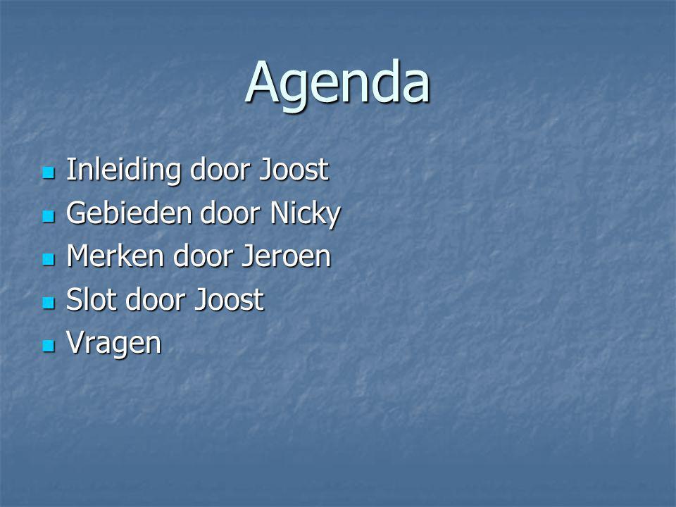 Agenda Inleiding door Joost Inleiding door Joost Gebieden door Nicky Gebieden door Nicky Merken door Jeroen Merken door Jeroen Slot door Joost Slot door Joost Vragen Vragen