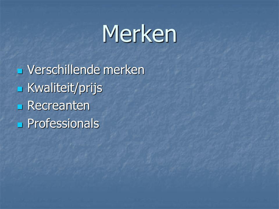 Merken Verschillende merken Verschillende merken Kwaliteit/prijs Kwaliteit/prijs Recreanten Recreanten Professionals Professionals