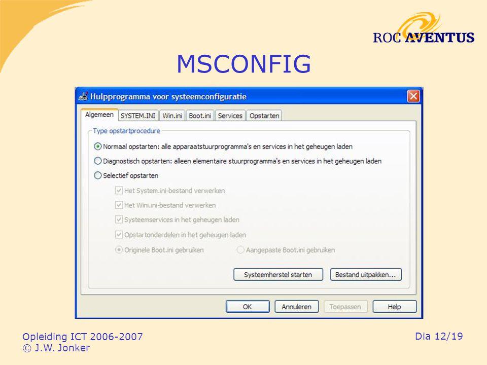 Opleiding ICT 2006-2007 © J.W. Jonker Dia 12/19 MSCONFIG