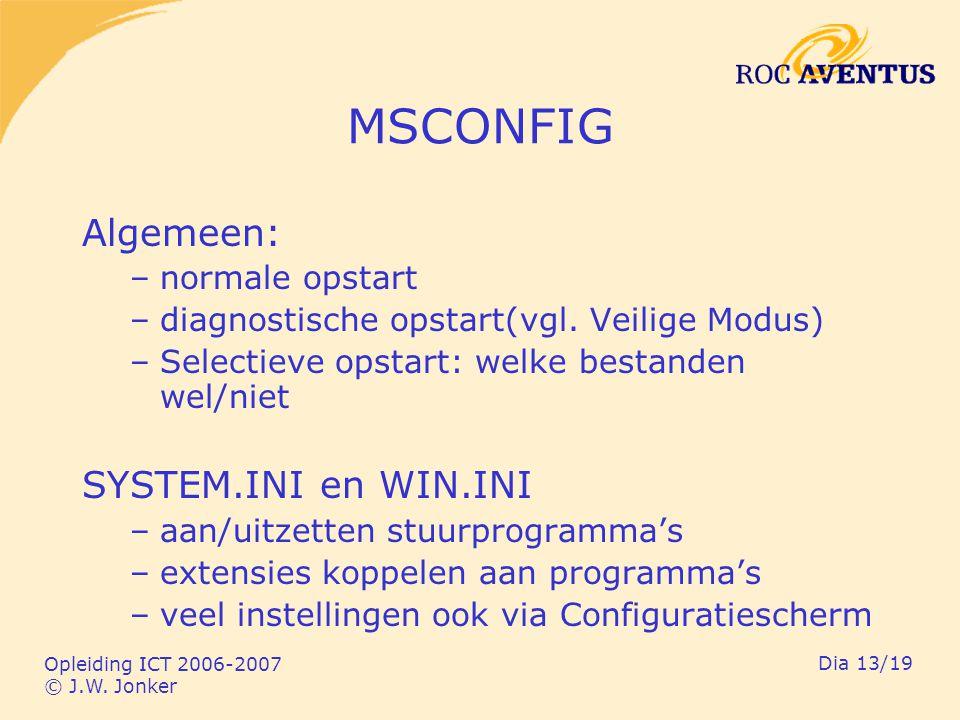 Opleiding ICT 2006-2007 © J.W. Jonker Dia 13/19 MSCONFIG Algemeen: –normale opstart –diagnostische opstart(vgl. Veilige Modus) –Selectieve opstart: we