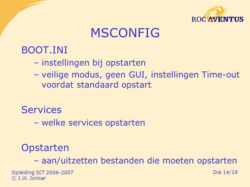 Opleiding ICT 2006-2007 © J.W. Jonker Dia 14/19 MSCONFIG BOOT.INI –instellingen bij opstarten –veilige modus, geen GUI, instellingen Time-out voordat