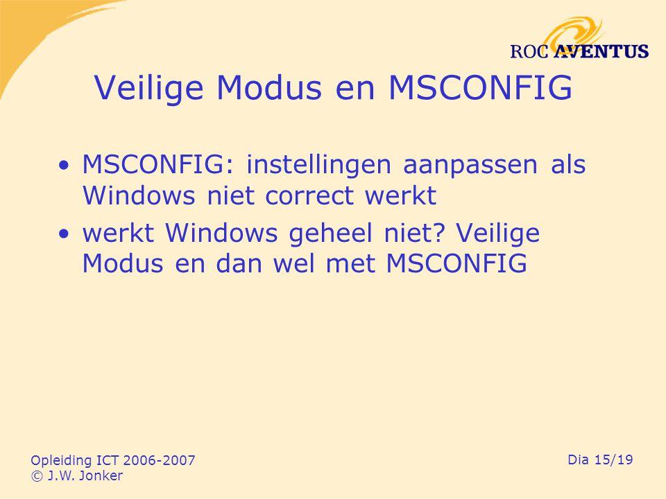 Opleiding ICT 2006-2007 © J.W. Jonker Dia 15/19 Veilige Modus en MSCONFIG MSCONFIG: instellingen aanpassen als Windows niet correct werkt werkt Window