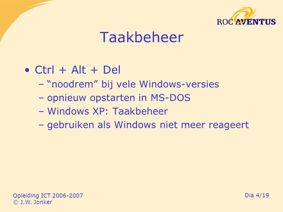 """Opleiding ICT 2006-2007 © J.W. Jonker Dia 4/19 Taakbeheer Ctrl + Alt + Del –""""noodrem"""" bij vele Windows-versies –opnieuw opstarten in MS-DOS –Windows X"""
