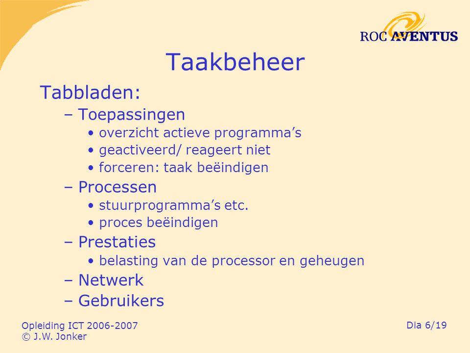 Opleiding ICT 2006-2007 © J.W. Jonker Dia 6/19 Taakbeheer Tabbladen: –Toepassingen overzicht actieve programma's geactiveerd/ reageert niet forceren: