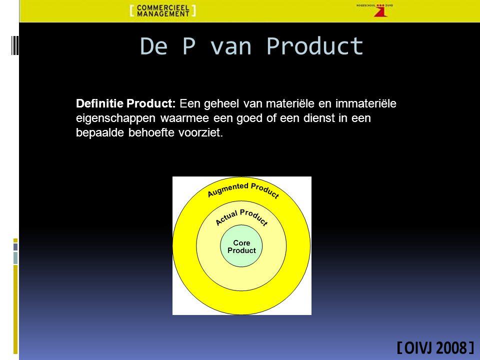 Definitie Product: Een geheel van materiële en immateriële eigenschappen waarmee een goed of een dienst in een bepaalde behoefte voorziet. De P van Pr