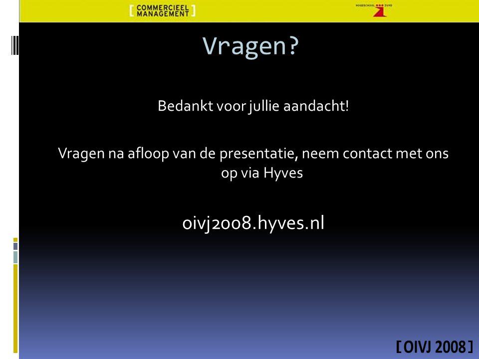 Vragen? Bedankt voor jullie aandacht! Vragen na afloop van de presentatie, neem contact met ons op via Hyves oivj2008.hyves.nl