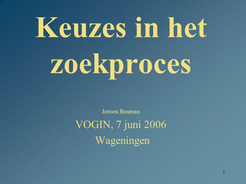 1 Keuzes in het zoekproces Jeroen Bosman VOGIN, 7 juni 2006 Wageningen
