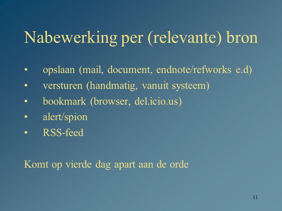 11 Nabewerking per (relevante) bron opslaan (mail, document, endnote/refworks e.d) versturen (handmatig, vanuit systeem) bookmark (browser, del.icio.u