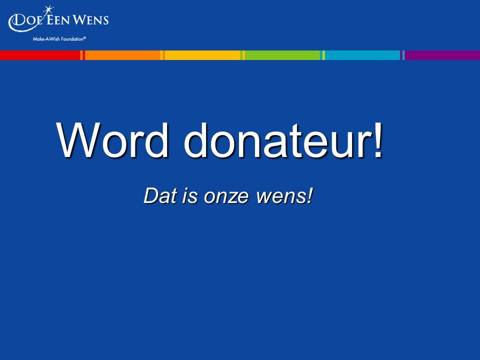 Word donateur! Word donateur! Dat is onze wens!