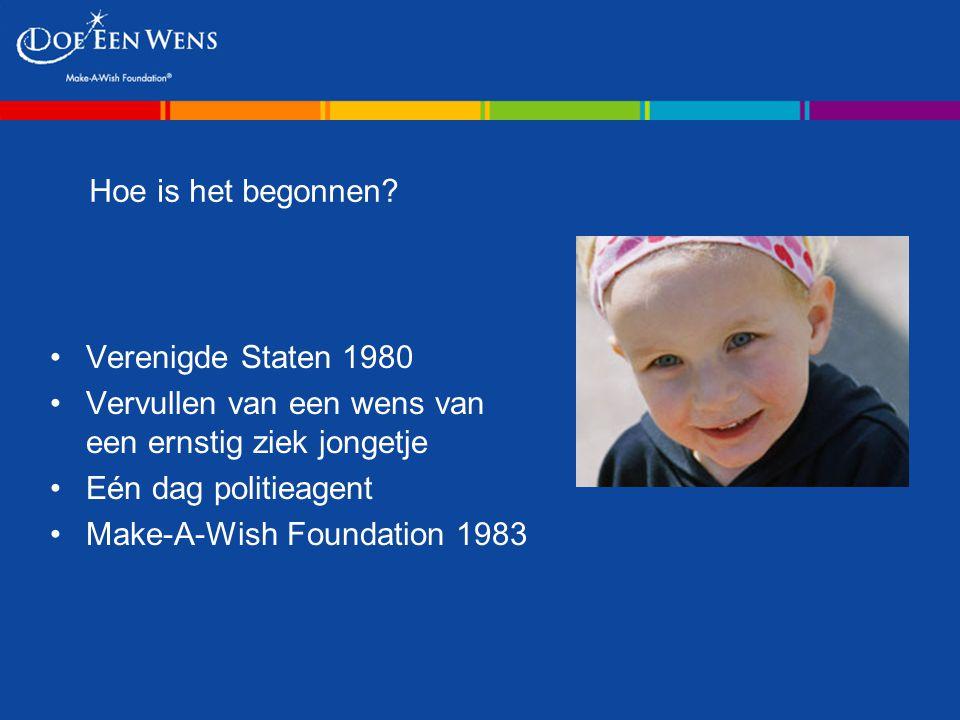 Hoe is het begonnen? Verenigde Staten 1980 Vervullen van een wens van een ernstig ziek jongetje Eén dag politieagent Make-A-Wish Foundation 1983