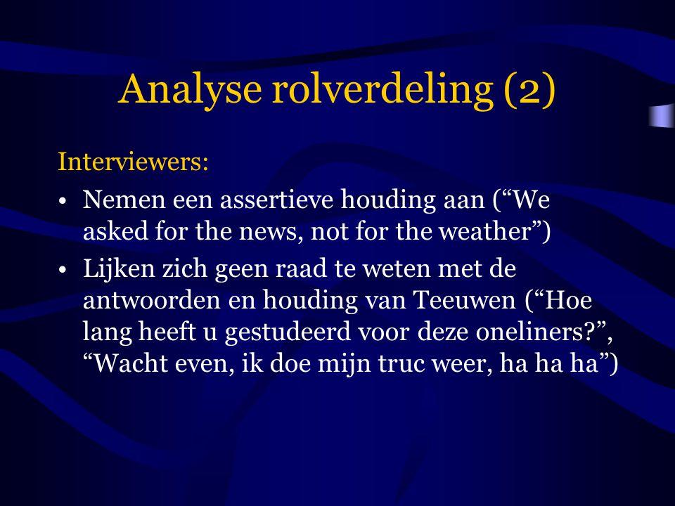"""Analyse rolverdeling (2) Interviewers: Nemen een assertieve houding aan (""""We asked for the news, not for the weather"""") Lijken zich geen raad te weten"""
