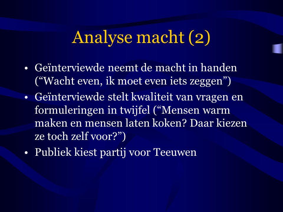 """Analyse macht (2) Geïnterviewde neemt de macht in handen (""""Wacht even, ik moet even iets zeggen"""") Geïnterviewde stelt kwaliteit van vragen en formuler"""
