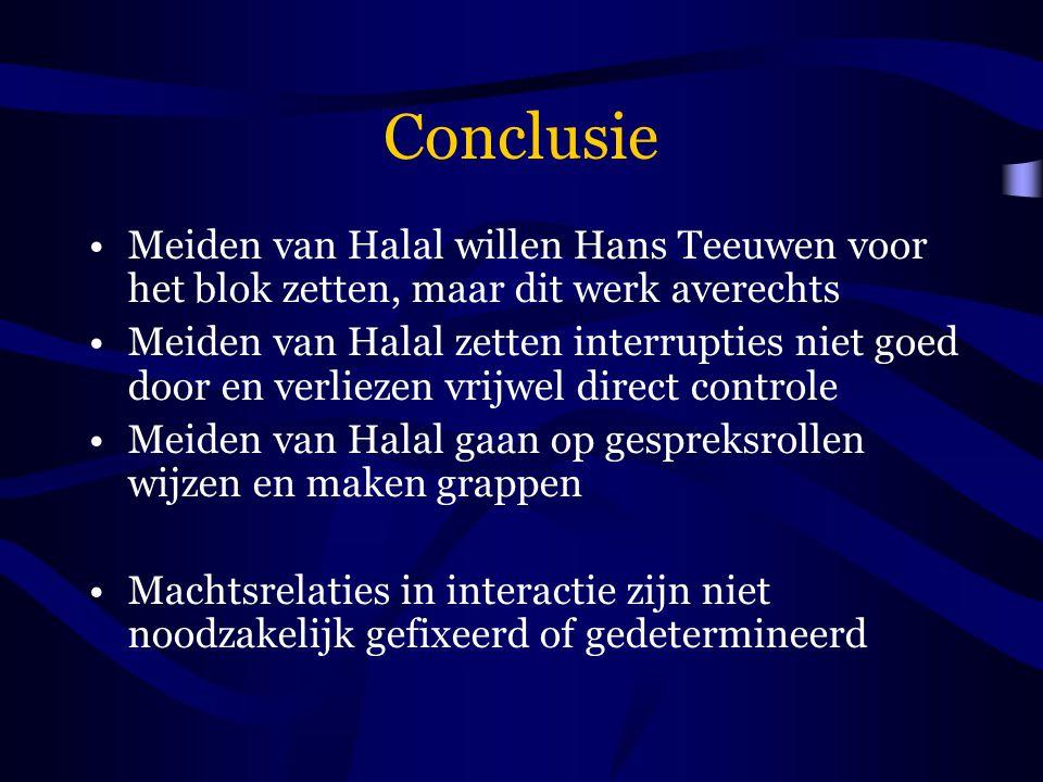 Conclusie Meiden van Halal willen Hans Teeuwen voor het blok zetten, maar dit werk averechts Meiden van Halal zetten interrupties niet goed door en ve