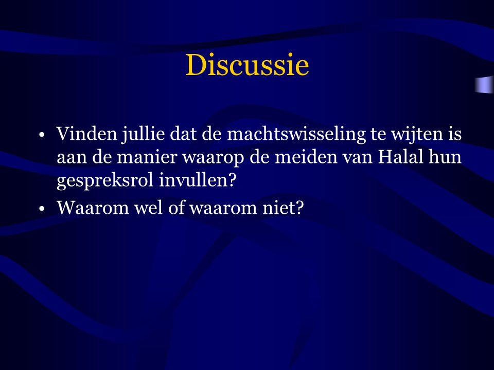 Discussie Vinden jullie dat de machtswisseling te wijten is aan de manier waarop de meiden van Halal hun gespreksrol invullen? Waarom wel of waarom ni
