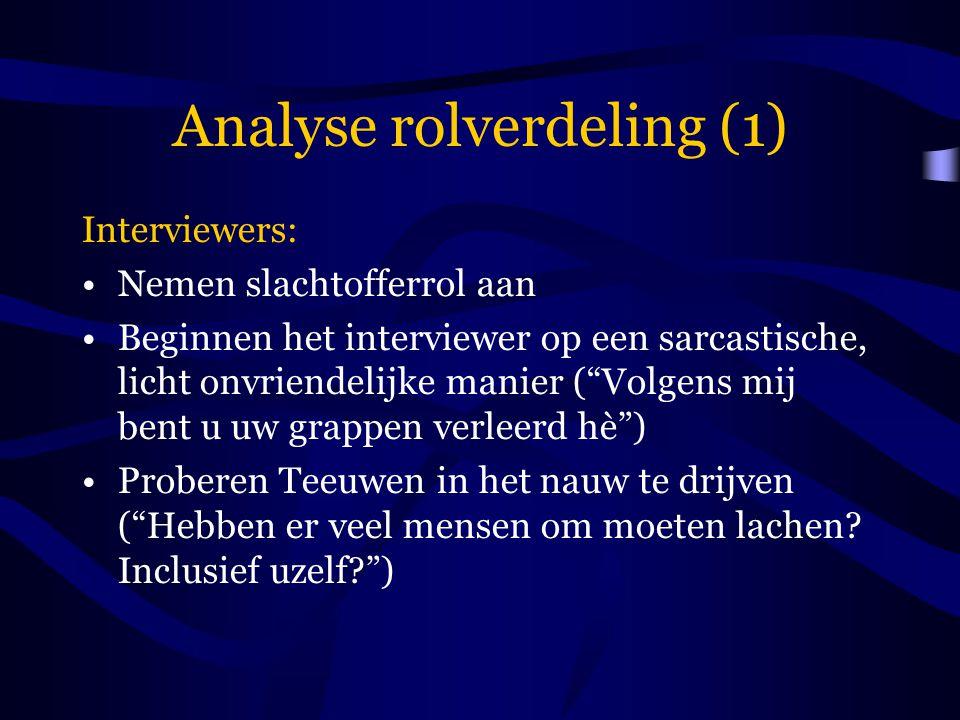 """Analyse rolverdeling (1) Interviewers: Nemen slachtofferrol aan Beginnen het interviewer op een sarcastische, licht onvriendelijke manier (""""Volgens mi"""