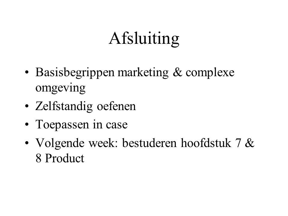 Afsluiting Basisbegrippen marketing & complexe omgeving Zelfstandig oefenen Toepassen in case Volgende week: bestuderen hoofdstuk 7 & 8 Product
