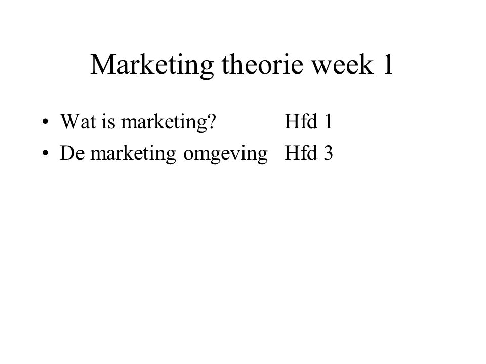 Marketing theorie week 1 Wat is marketing? Hfd 1 De marketing omgevingHfd 3
