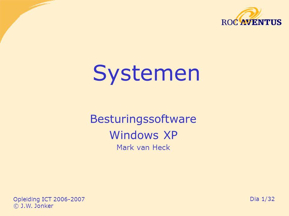 Opleiding ICT 2006-2007 © J.W. Jonker Dia 1/32 Systemen Besturingssoftware Windows XP Mark van Heck