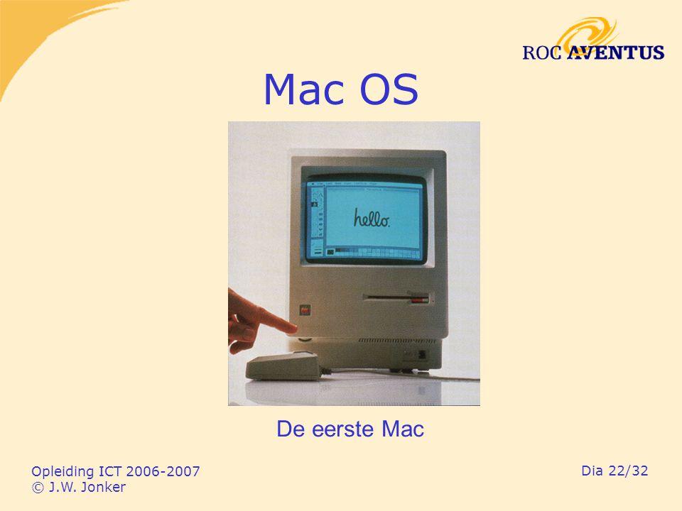 Opleiding ICT 2006-2007 © J.W. Jonker Dia 22/32 Mac OS De eerste Mac