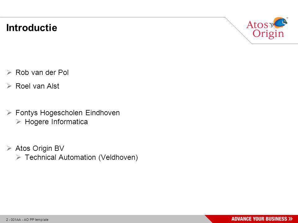 2 - 001AA - AO PP template Introductie  Rob van der Pol  Roel van Alst  Fontys Hogescholen Eindhoven  Hogere Informatica  Atos Origin BV  Technical Automation (Veldhoven)