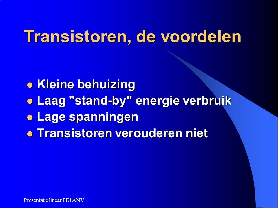 Presentatie linear PE1ANV Transistoren, de voordelen Kleine behuizing Kleine behuizing Laag