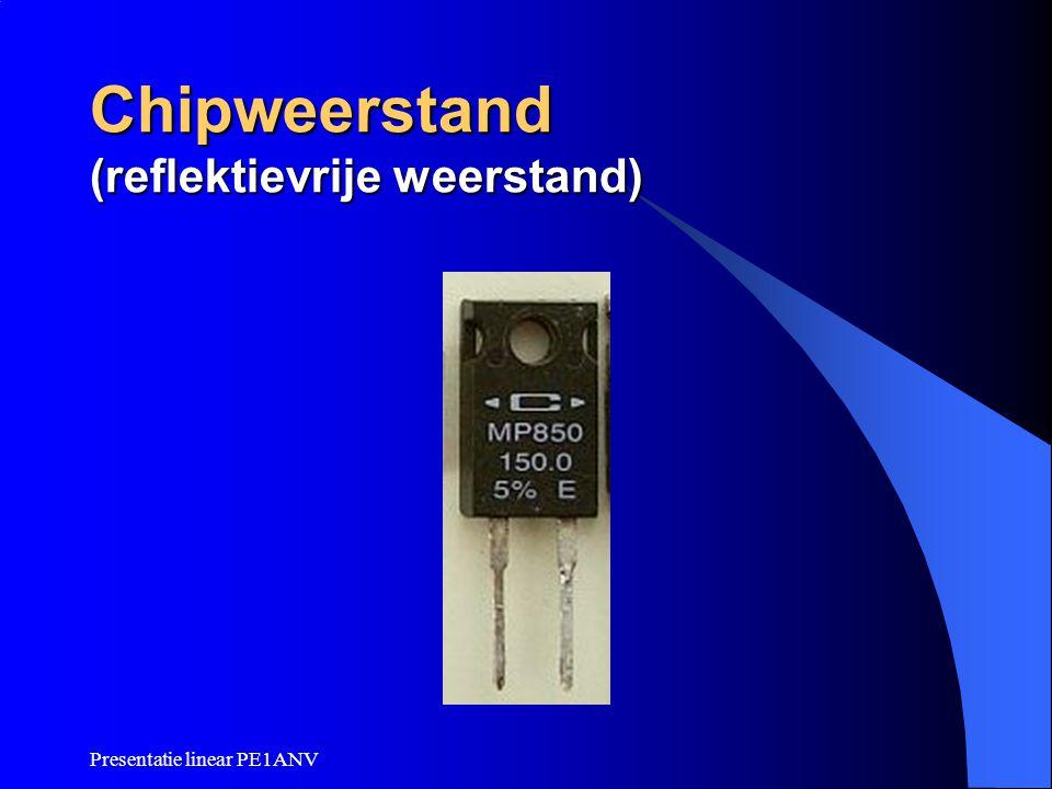 Presentatie linear PE1ANV Chipweerstand (reflektievrije weerstand)