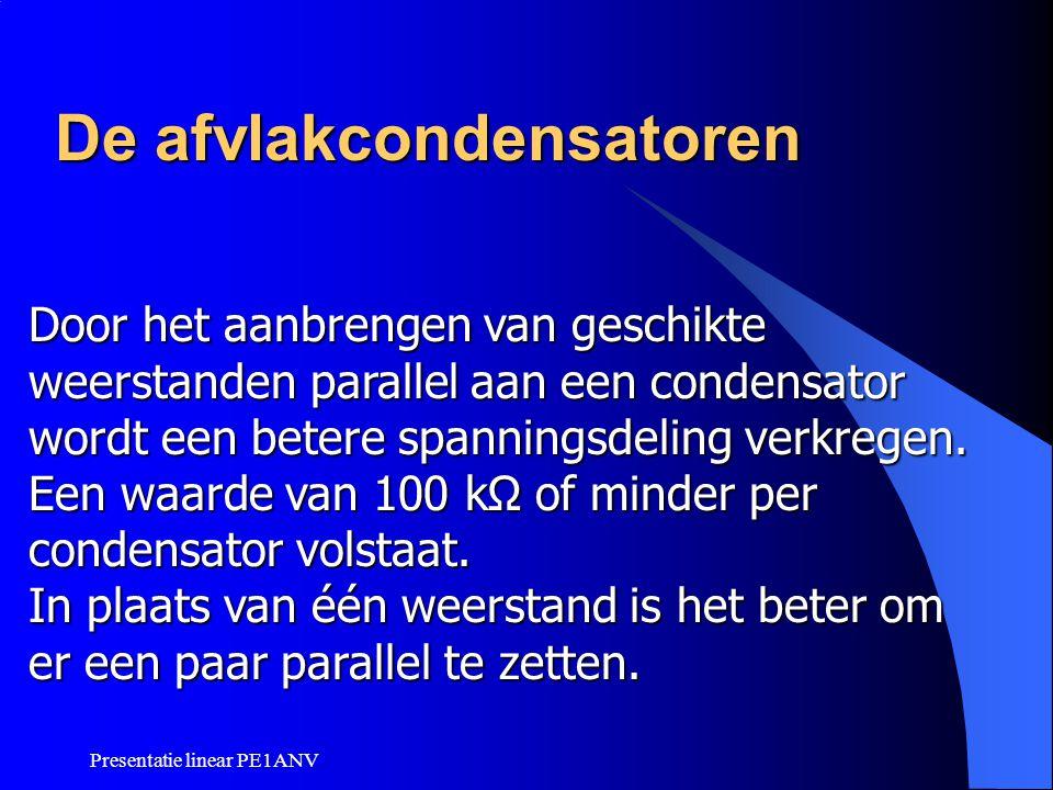 Presentatie linear PE1ANV De afvlakcondensatoren Door het aanbrengen van geschikte weerstanden parallel aan een condensator wordt een betere spannings