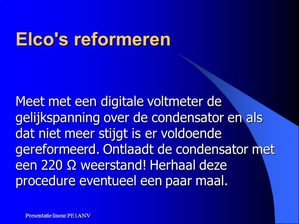 Presentatie linear PE1ANV Elco's reformeren Meet met een digitale voltmeter de gelijkspanning over de condensator en als dat niet meer stijgt is er vo