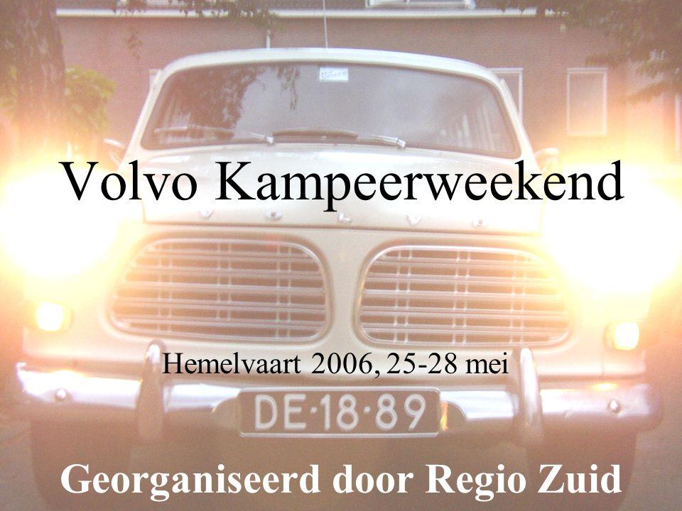 Volvo kampeerweekend Hemelvaart 2006, 25 – 28 mei Volvo Kampeerweekend Hemelvaart 2006, 25-28 mei Georganiseerd door Regio Zuid