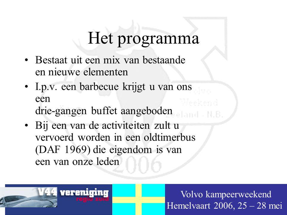 Volvo kampeerweekend Hemelvaart 2006, 25 – 28 mei Het programma Bestaat uit een mix van bestaande en nieuwe elementen I.p.v.