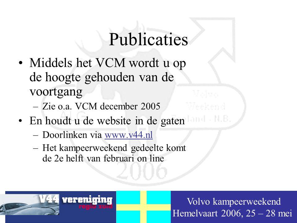 Volvo kampeerweekend Hemelvaart 2006, 25 – 28 mei Publicaties Middels het VCM wordt u op de hoogte gehouden van de voortgang –Zie o.a.