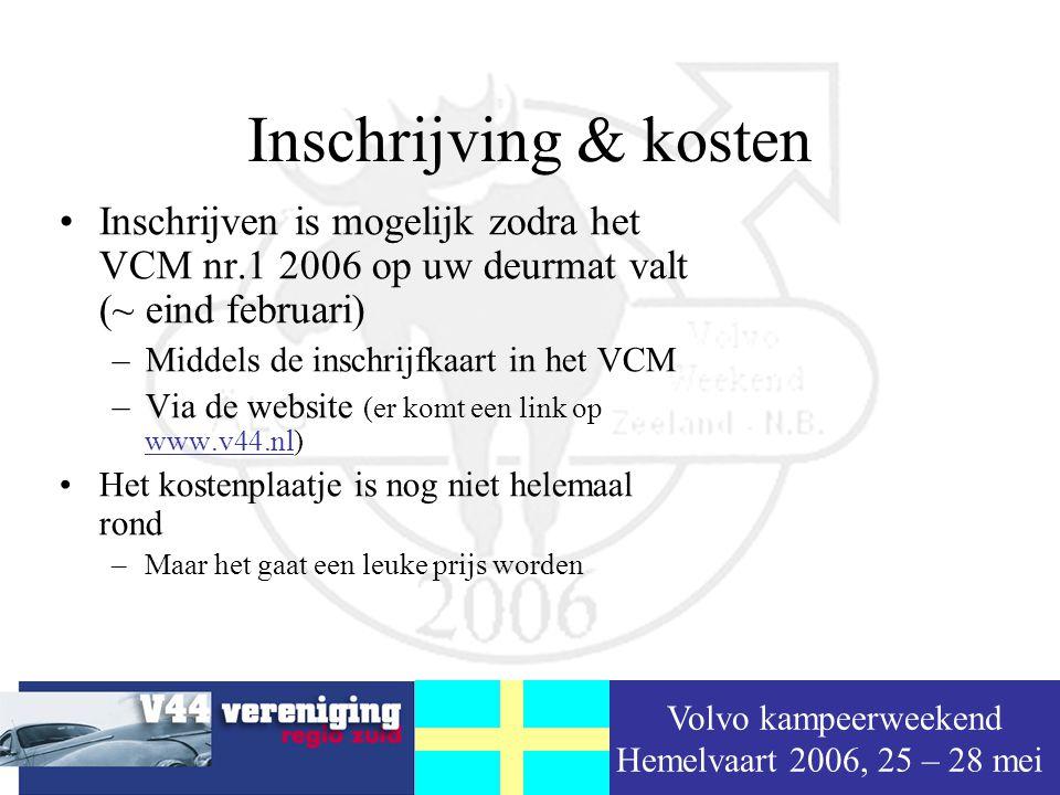 Volvo kampeerweekend Hemelvaart 2006, 25 – 28 mei Inschrijving & kosten Inschrijven is mogelijk zodra het VCM nr.1 2006 op uw deurmat valt (~ eind februari) –Middels de inschrijfkaart in het VCM –Via de website (er komt een link op www.v44.nl) www.v44.nl Het kostenplaatje is nog niet helemaal rond –Maar het gaat een leuke prijs worden