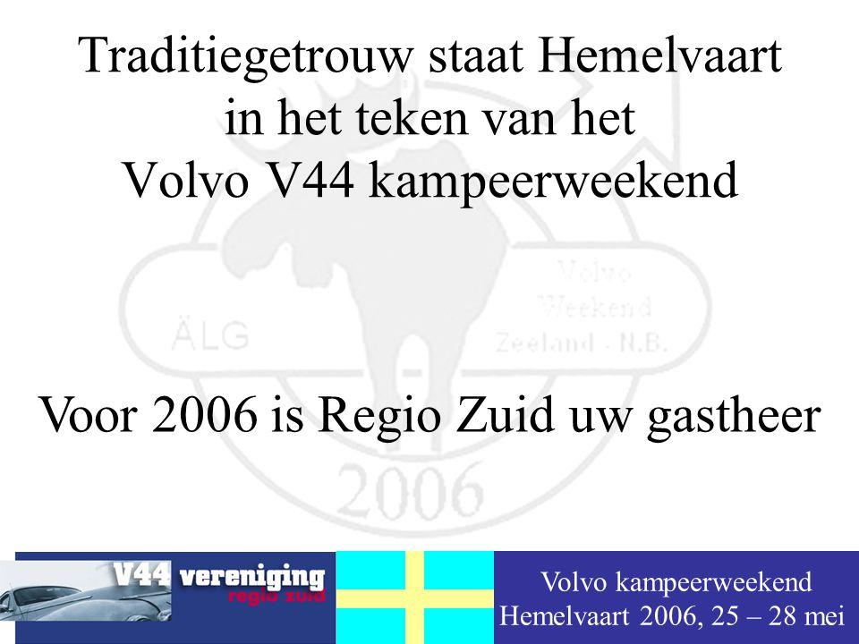 Volvo kampeerweekend Hemelvaart 2006, 25 – 28 mei Traditiegetrouw staat Hemelvaart in het teken van het Volvo V44 kampeerweekend Voor 2006 is Regio Zuid uw gastheer