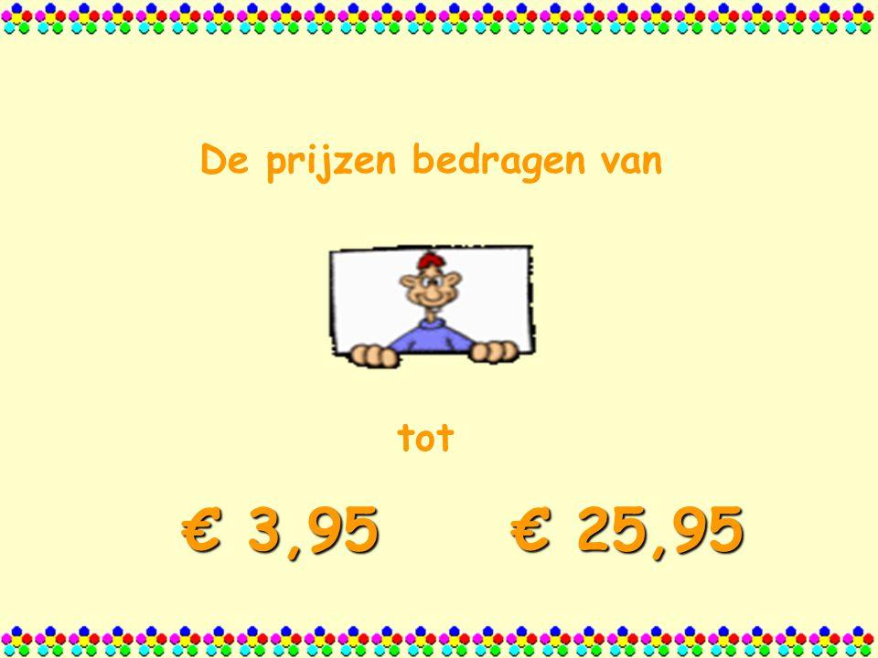 De prijzen bedragen van € 3,95 tot € 25,95