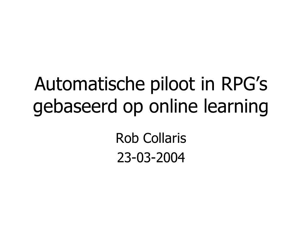 Automatische piloot in RPG's gebaseerd op online learning Rob Collaris 23-03-2004