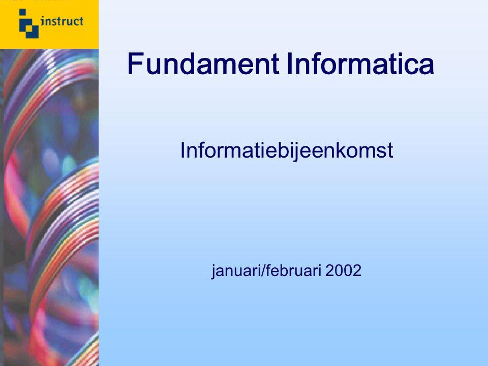 Fundament Informatica Informatiebijeenkomst januari/februari 2002