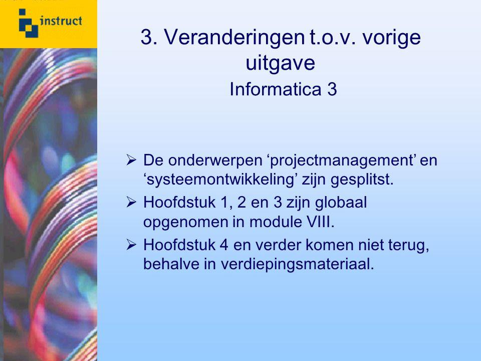 3. Veranderingen t.o.v. vorige uitgave Informatica 3  De onderwerpen 'projectmanagement' en 'systeemontwikkeling' zijn gesplitst.  Hoofdstuk 1, 2 en