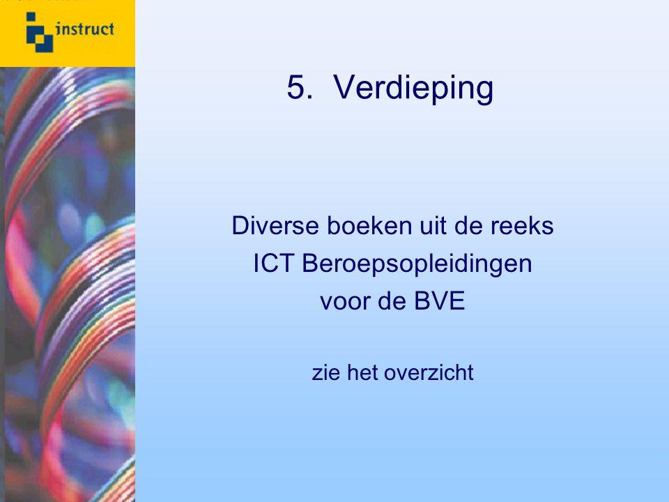 5. Verdieping Diverse boeken uit de reeks ICT Beroepsopleidingen voor de BVE zie het overzicht