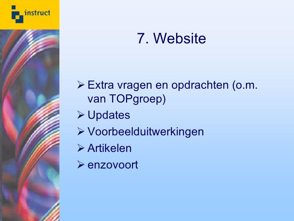 7. Website  Extra vragen en opdrachten (o.m. van TOPgroep)  Updates  Voorbeelduitwerkingen  Artikelen  enzovoort