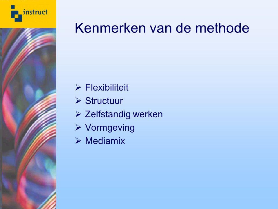  Flexibiliteit  Structuur  Zelfstandig werken  Vormgeving  Mediamix Kenmerken van de methode