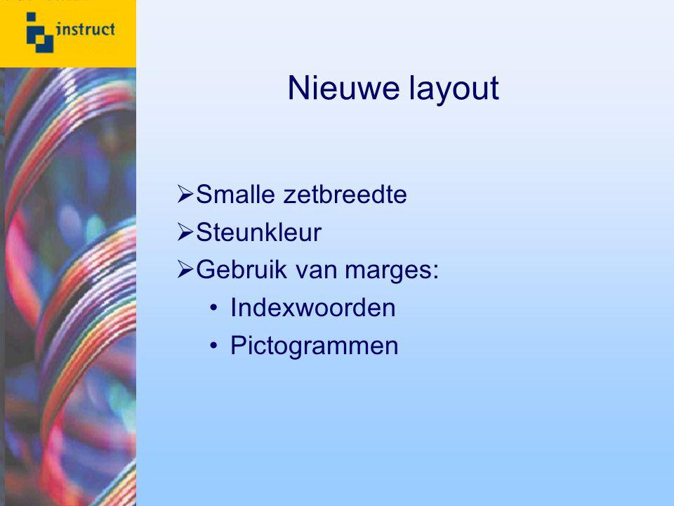Nieuwe layout  Smalle zetbreedte  Steunkleur  Gebruik van marges: Indexwoorden Pictogrammen