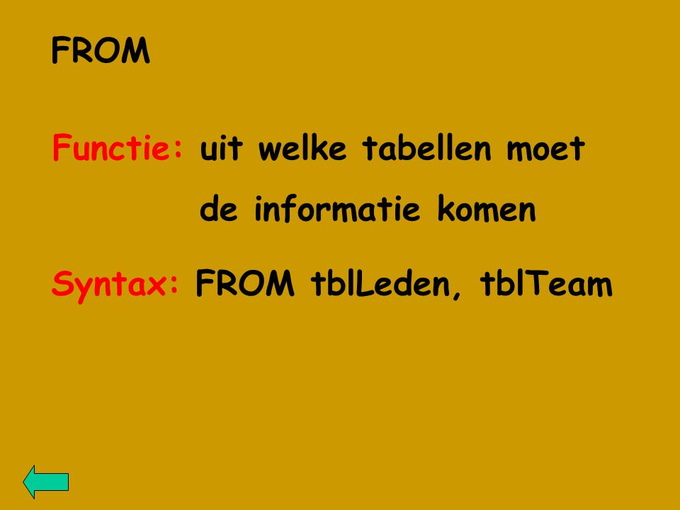 Functie: uit welke tabellen moet de informatie komen Syntax: FROM tblLeden, tblTeam FROM