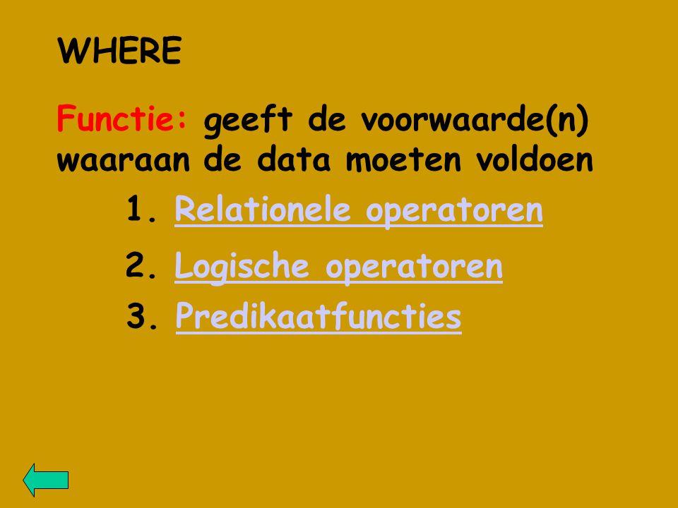 WHERE Functie: geeft de voorwaarde(n) waaraan de data moeten voldoen 1.