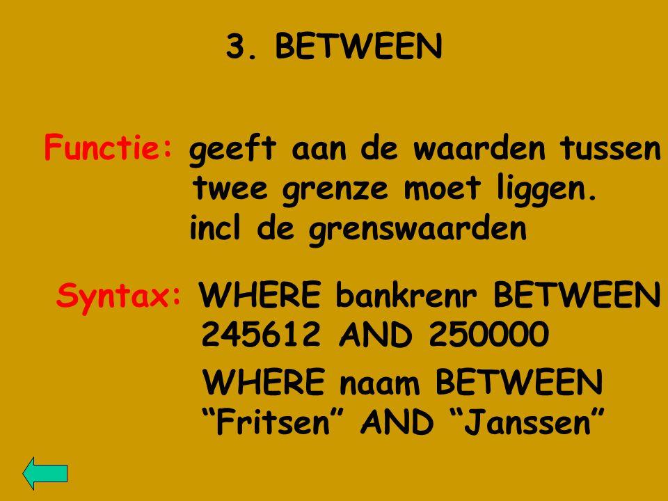 3. BETWEEN Functie: geeft aan de waarden tussen twee grenze moet liggen.